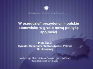Piotr Żuber Dyrektor Departamentu Koordynacji Polityki Strukturalnej