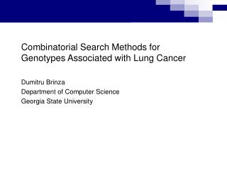 Combinatorial Search Methods for Genotypes Associated with Lung Cancer Dumitru Brinza