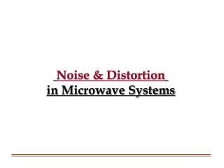 Noise & Distortion in Microwave Systems