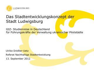 Ulrike Dreßler-Uetz Referat Nachhaltige Stadtentwicklung 13. September 2012