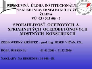 VÝSKUMNÁ  ÚLOHA INŠTITUCIONÁLNEHO VÝSKUMU STAVEBNEJ FAKULTY ŽU ŽILINA VÚ  03 / 303 /06 - 3