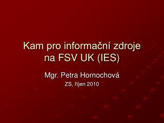Kam pro informační zdroje  na FSV UK (IES)