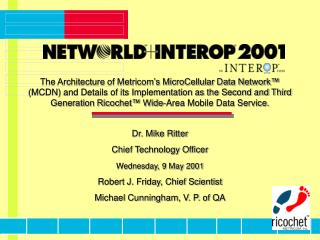 Dr. Mike Ritter Chief Technology Officer Wednesday, 9 May 2001 Robert J. Friday, Chief Scientist