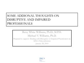 SOME ADDIONAL THOUGHTS ON DISRUPTIVE AND IMPAIRED  PROFESSIONALS