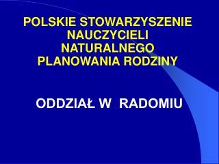 POLSKIE STOWARZYSZENIE          NAUCZYCIELI NATURALNEGO    PLANOWANIA RODZINY ODDZIAŁ W  RADOMIU