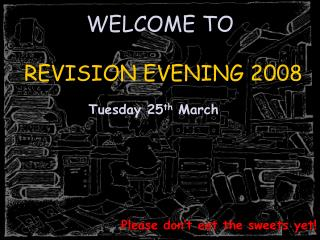 WELCOME TO REVISION EVENING 2008