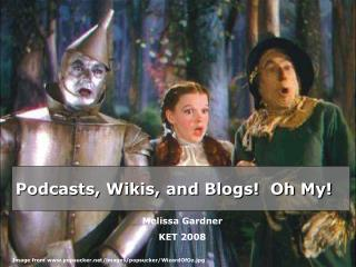 Podcasts, Wikis, and Blogs!  Oh My!