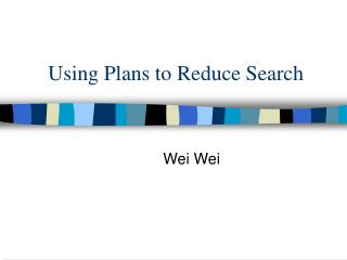 Using Plans to Reduce Search