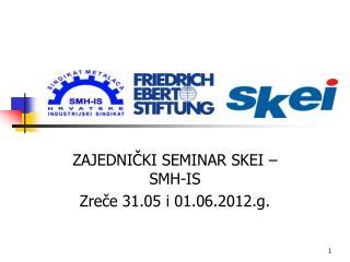 ZAJEDNIČKI SEMINAR SKEI – SMH-IS  Zreče 31.05 i 01.06.2012.g.