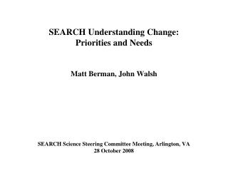 SEARCH Understanding Change: Priorities and Needs Matt Berman, John Walsh