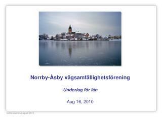 Norrby-Åsby vägsamfällighetsförening Underlag för lån Aug 16, 2010