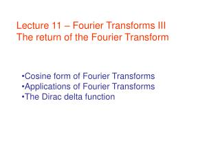 Lecture 11 – Fourier Transforms III The return of the Fourier Transform