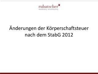 �nderungen der K�rperschaftsteuer nach dem  StabG  2012