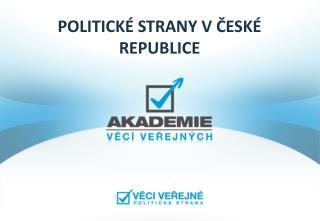 POLITICKÉ STRANY V ČESKÉ REPUBLICE
