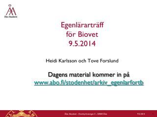 Egenlärarträff  för Biovet 9.5.2014 Heidi  Karlsson  och  Tove Forslund