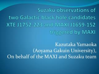 Kazutaka Yamaoka  (Aoyama Gakuin University), On behalf of the MAXI and Suzaku team