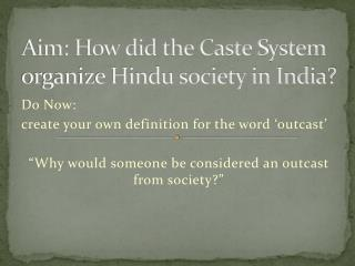 Aim: How did the Caste System organize Hindu society in India?
