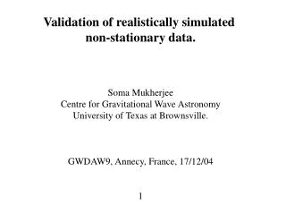 Validation of realistically simulated  non-stationary data. Soma Mukherjee