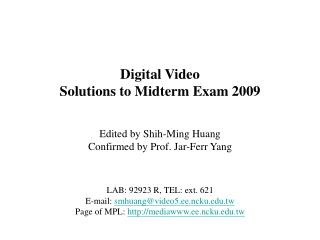 Digital Video Solutions to Midterm Exam 2009 Edited by Shih-Ming Huang