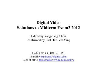 Digital Video Solutions to Midterm Exam2 2012 Edited by Yang-Ting Chou