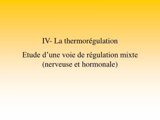 IV- La thermorégulation Etude d'une voie de régulation mixte (nerveuse et hormonale)