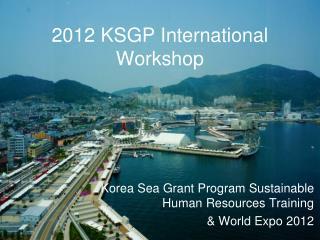 2012 KSGP International Workshop