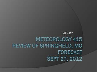 Meteorology 415 Review of Springfield, MO forecast Sept 27, 2012