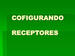 COFIGURANDO RECEPTORES