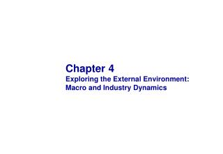 Chapter 4 Exploring the External Environment: Macro and Industry Dynamics