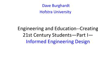 Engineering and Education--Creating 21st Century Students�Part I� Informed Engineering Design