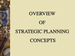 OVERVIEW OF  STRATEGIC PLANNING  CONCEPTS