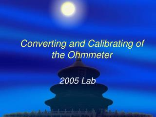 Converting and Calibrating of the Ohmmeter