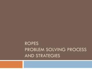 ROPES  Problem Solving Process and Strategies