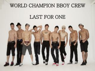 WORLD CHAMPION BBOY CREW LAST FOR ONE