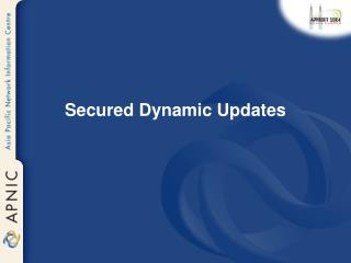 Secured Dynamic Updates