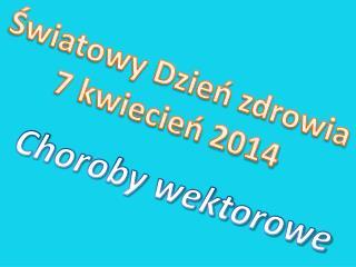 Światowy Dzień zdrowia 7 kwiecień 2014