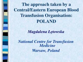 The approach taken by a Central/Eastern European Blood Transfusion Organisation: P OLAND