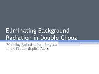 Eliminating Background Radiation in Double Chooz