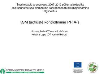 KSM taotluste kontrollimine PRIA-s Joonas Leib (OT menetlusbüroo)