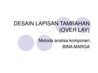 DESAIN LAPISAN TAMBAHAN (OVER LAY)
