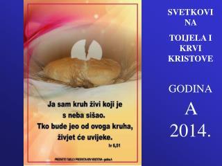 SVETKOVINA  TOIJELA I KRVI KRISTOVE GODINA A  2014.