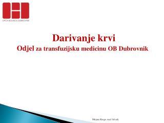 D arivanje krvi Odjel  za transfuzijsku medicinu OB Dubrovnik