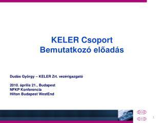 KELER Csoport Bemutatkozó előadás Dudás György – KELER Zrt. vezérigazgató