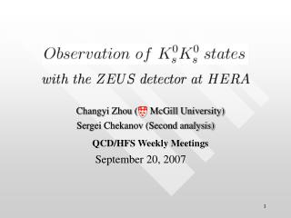 Changyi Zhou (     McGill University)     Sergei Chekanov (Second analysis)