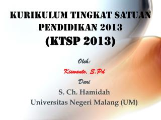 K URIKULUM  T INGKAT  S ATUAN  P ENDIDIKAN  2013 (KTSP  2013 )