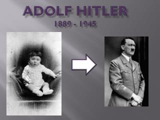 Adolf Hitler 1889 - 1945