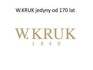 W.KRUK jedyny od 170 lat