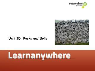 Unit 3D: Rocks and Soils