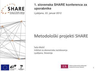 1. slovenska SHARE konferenca za uporabnike Ljubljana, 22. januar 2012