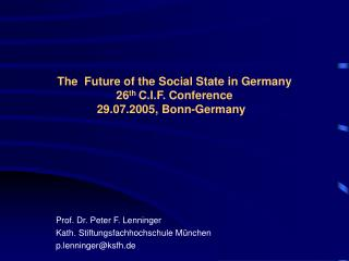 The  Future  of the Social State in Germany  26 th  C.I.F. Conference  29.07.2005, Bonn-Germany